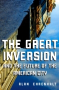 Alan Ehrenhalt The Great Inversion and the Future of the American City