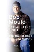 Book Cover - Bob Mould See a Little Light The Trail of Rage and Melody