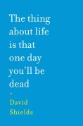 Chip Kidd Book Cover - David Shields The Thing About Life is That One Day You'll Be Dead Book