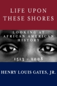 Book Cover- Henry Louis Gates Jr Life Upon These Shores