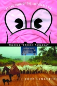 Chip Kidd Book Cover - John Gimlette at the Tomb of the Inflatable Pig Travels Through Paraguay Travel Book