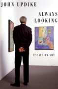 John Updike Always Looking: Essays on Art Book